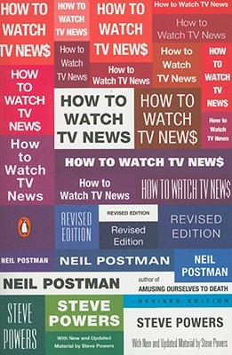 How to Watch TV News by Neil Postman
