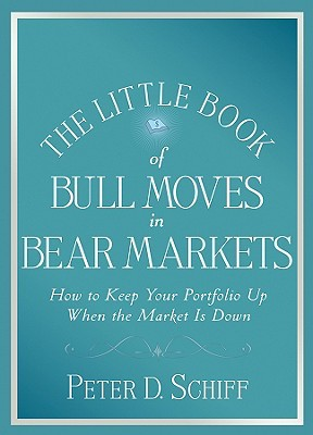 The Little Book of Bull Moves in Bear Markets by Peter D. Schiff