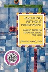 Parenting Without Punishment: Making Problem Behavior Work for You