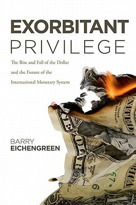 Exorbitant Privilege by Barry Eichengreen