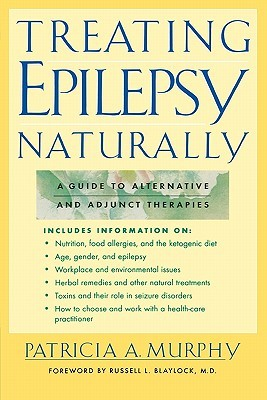 Treating Epilepsy Naturally by Patricia A. Murphy