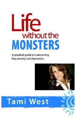 Life Without the Monsters: A Practical Guide to Overcoming Fear, Anxiety, and Depression