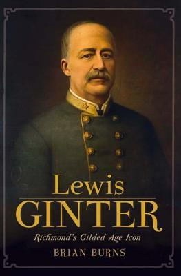 Lewis Ginter:: Richmond's Gilded Age Icon