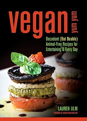Vegan Yum Yum Decadent (But Doable) Animal-Free Recipes for E... by Lauren Ulm