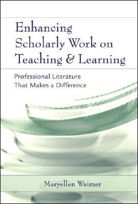 Enhancing Scholarly Work on Teaching and Learning by Maryellen Weimer