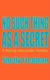 No Such Thing as a Secret (Brandy Alexander Mystery, #1)