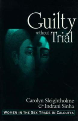 Guilty Without Trial: Women in the Sex Trade in Calcutta