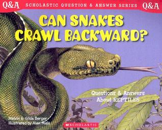 Can Snakes Crawl Backward? Questions and Answers About Reptiles (Scholastic Question and Answer Series)