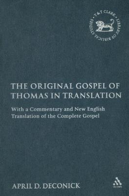 The Original Gospel of Thomas in Translation with a Commentary & New English Translation of the Complete Gospel (Library of Biblical Studies)