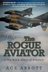 The Rogue Aviator: In the Back Alleys of Aviation, 2nd Edition
