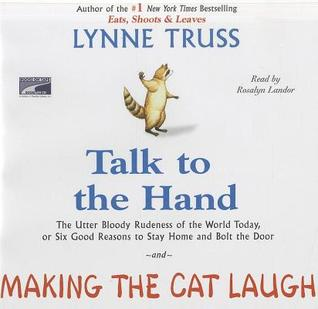 Talk to the Hand and Making the Cat Laugh by Lynne Truss