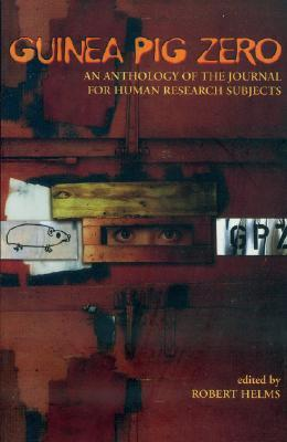 Guinea Pig Zero: An Anthology of the Journal for Human Research Subjects