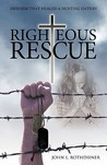 Righteous Rescue: Heroism That Healed a Hurting Nation