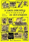 A User Friendly Dictionary Of Old English And Reader