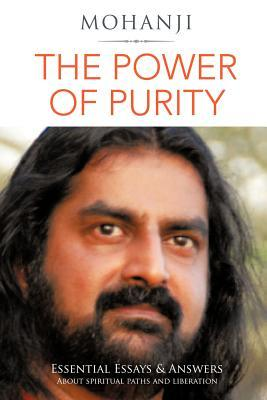 The Power of Purity: Essential Essays & Answers about Spiritual Paths and Liberation
