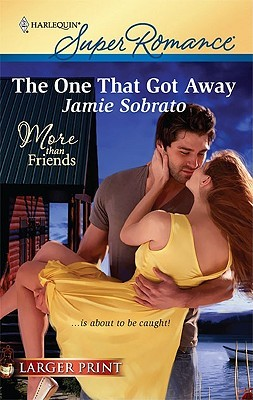 The One That Got Away (Harlequin Super Romance by Jamie Sobrato
