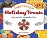 Super Simple Holiday Treats: Easy No Bake Recipes For Kids (Super Simple Cooking)