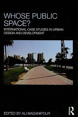 Whose Public Space?: International Case Studies in Urban Design and Development