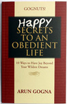 Happy Secrets to an Obedient Life by Arun Gogna