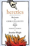 Heretics: The Creation of Christianity from the Gnostics to the Modern Church