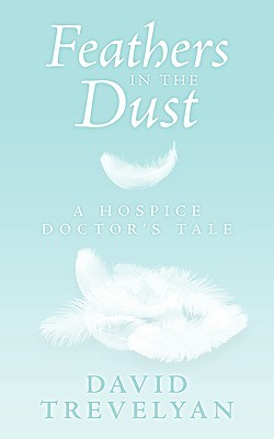 Feathers in the Dust: A Hospice Doctor's Tale
