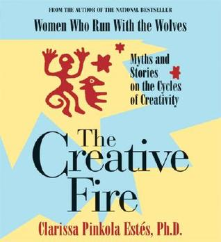 The Creative Fire by Clarissa Pinkola Estés
