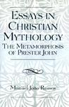 Essays in Christian Mythology: The Metamorphoses of Prester John