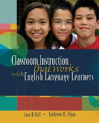 Classroom Instruction That Works with English Language Learners by Jane D. Hill