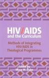 HIV/AIDS and the Curriculum: Methods of Integrating HIV/AIDS in Theological Programmes