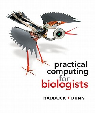 Practical Computing for Biologists by Steven Haddock