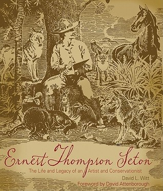 Ernest Thompson Seton: The Life and Legacy of an Artist and Conservationist