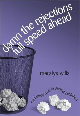 Damn The Rejections, Full Speed Ahead: The Bumpy Road To Getting Published