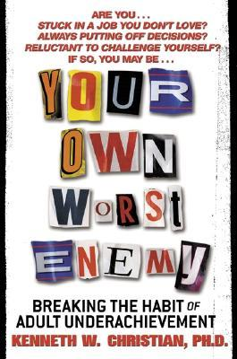 Your Own Worst Enemy by Kenneth W. Christian