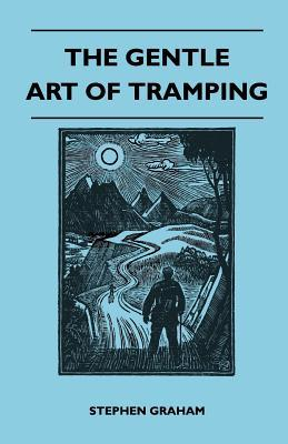 The Gentle Art of Tramping by Stephen    Graham