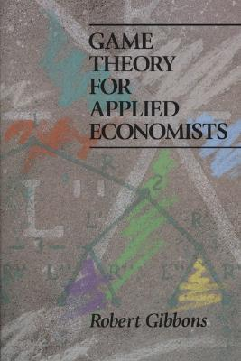 Game Theory for Applied Economists by Robert Gibbons