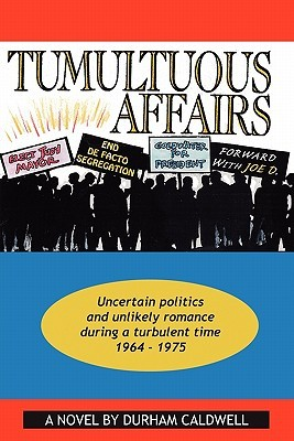Tumultuous Affairs: Uncertain Politics and Unlikely Romance During a Turbulent Time 1964 - 1975