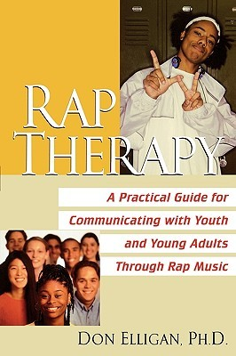Rap Therapy: A Practical Guide for Communicating With Youth and Young Adults Through Rap Music