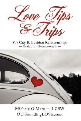 Love Tips & Trips for Gay & Lesbian Relationships: Useful for Heterosexuals
