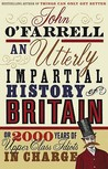 An Utterly Impartial History Of Britain. Or 2000 Years Of Upper Class Idiots In Charge
