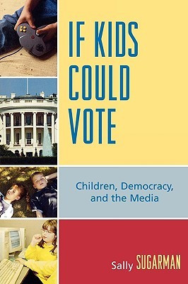 If Kids Could Vote by Sally Sugarman