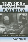 Television in Black-And-White America: Race and National Identity (CultureAmerica)
