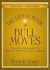 The Little Book of Bull Moves, Updated and Expanded: How to Keep Your Portfolio Up When the Market Is Up, Down, or Sideways (Little Books. Big Profits)