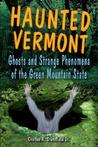 Haunted Vermont: Ghosts and Strange Phenomena of the Green Mountain State