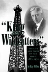 """King of the Wildcatters"": The Life and Times of Tom Slick, 1883-1930"