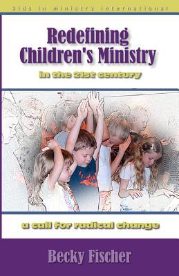 Redefining Children's Ministry in the 21st Century: A Call for Radical Change!