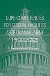 Core Competencies for Federal Facilities Asset Management Through 2020: Transformational Strategies