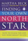 Finding Your Own North Star by Martha N. Beck