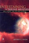 Entertaining the Triune Mystery: God, Science, and the Space Between