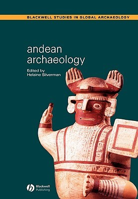 Andean Archaeology by Helaine Silverman