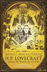 H.P. Lovecraft: Against the World, Against Life. by Michel Houellebecq